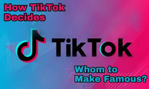 How TikTok Chooses whom to Make Famous?